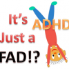 ADHD is a fad again?! Shame and Guilt are back!