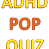ADHD POP Quiz – Take It!