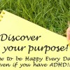 What is your life's purpose? Let's find out! Even if you have ADHD!