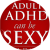 Adult ADHD can be SEXY