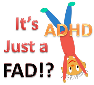 ADD ADHD Fad or Fruad or Myth